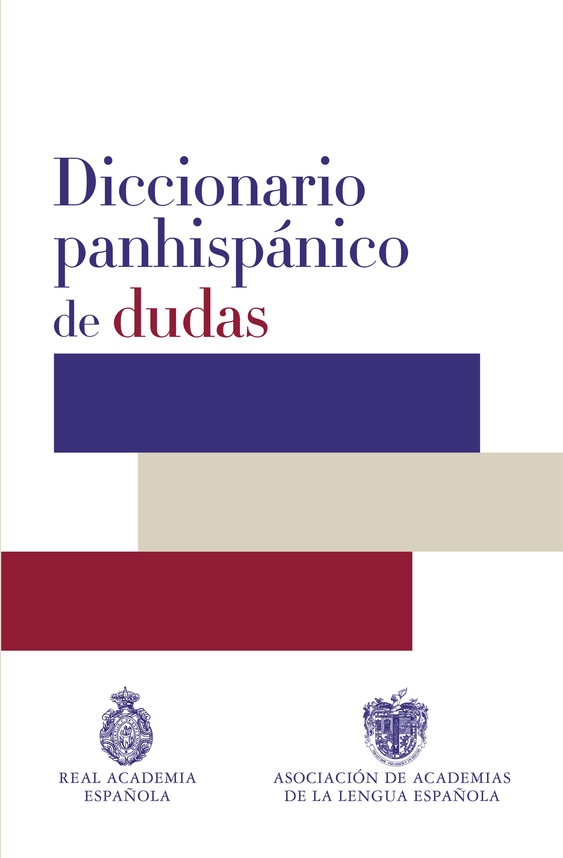 DICCIONARIO PANHISPáNICO DE DUDAS (REAL ACADEMIA DE LA LENGUA ESPAñOLA)