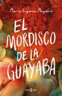 megustaleer - El mordisco de la guayaba - María Eugenia Mayobre
