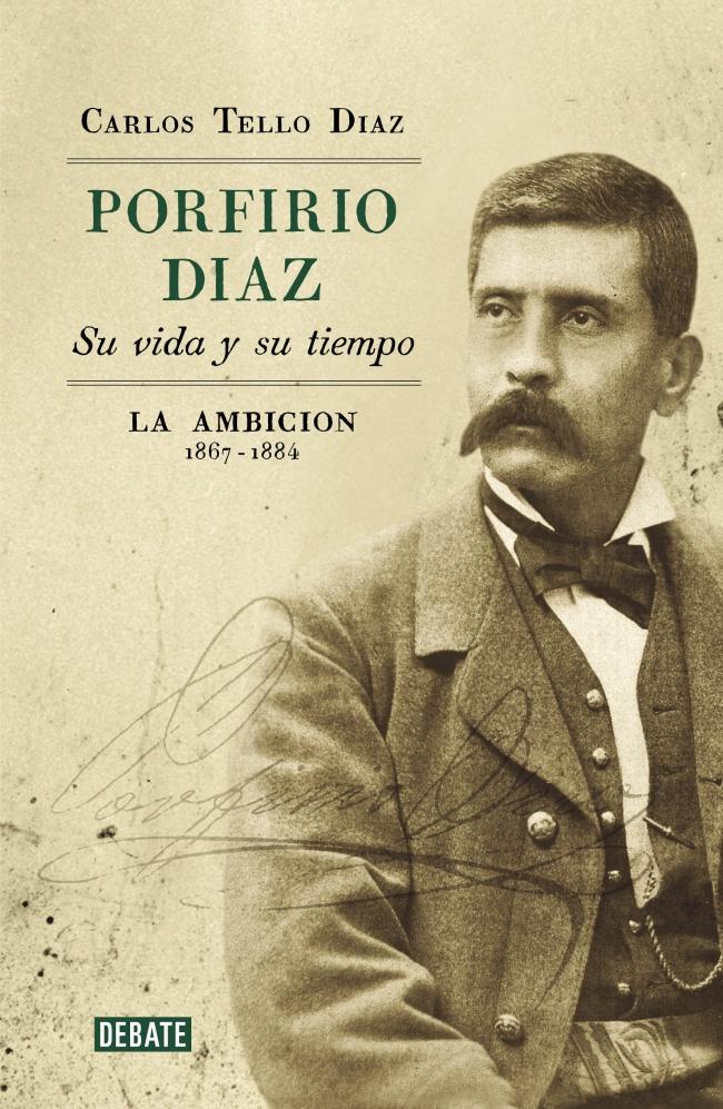 Resultado de imagen para Porfirio Díaz. Su vida y su tiempo, La ambición (1867-1884)